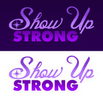 SHOW UP STRONG  Logo - Entry #120