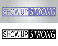 SHOW UP STRONG  Logo - Entry #43