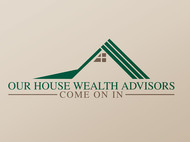 Our House Wealth Advisors Logo - Entry #106