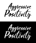 Aggressive Positivity  Logo - Entry #80