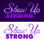 SHOW UP STRONG  Logo - Entry #119