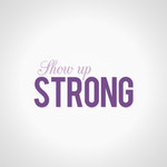 SHOW UP STRONG  Logo - Entry #64