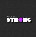 SHOW UP STRONG  Logo - Entry #2