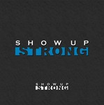SHOW UP STRONG  Logo - Entry #1