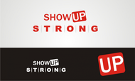 SHOW UP STRONG  Logo - Entry #14