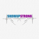 SHOW UP STRONG  Logo - Entry #145