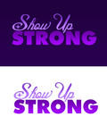 SHOW UP STRONG  Logo - Entry #123