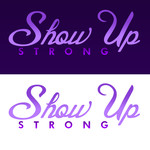 SHOW UP STRONG  Logo - Entry #121