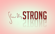 SHOW UP STRONG  Logo - Entry #104