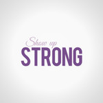 SHOW UP STRONG  Logo - Entry #65