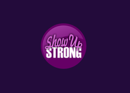 SHOW UP STRONG  Logo - Entry #55