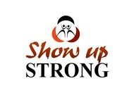 SHOW UP STRONG  Logo - Entry #58