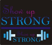 SHOW UP STRONG  Logo - Entry #106