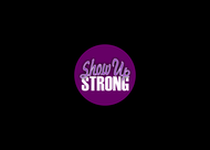 SHOW UP STRONG  Logo - Entry #53