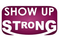 SHOW UP STRONG  Logo - Entry #6