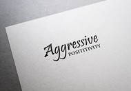 Aggressive Positivity  Logo - Entry #44