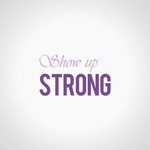 SHOW UP STRONG  Logo - Entry #66