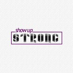 SHOW UP STRONG  Logo - Entry #146