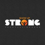 SHOW UP STRONG  Logo - Entry #31