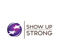 SHOW UP STRONG  Logo - Entry #17