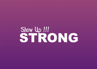 SHOW UP STRONG  Logo - Entry #89