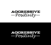 Aggressive Positivity  Logo - Entry #69