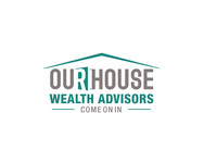 Our House Wealth Advisors Logo - Entry #68