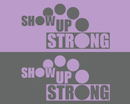 SHOW UP STRONG  Logo - Entry #52