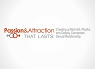 Passion & Attraction That Lasts: Logo - Entry #27