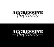 Aggressive Positivity  Logo - Entry #72