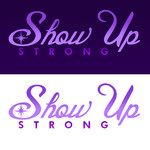 SHOW UP STRONG  Logo - Entry #122