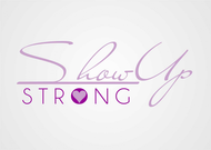 SHOW UP STRONG  Logo - Entry #71