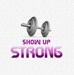 SHOW UP STRONG  Logo - Entry #142