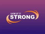SHOW UP STRONG  Logo - Entry #127