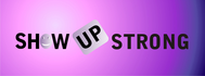 SHOW UP STRONG  Logo - Entry #27