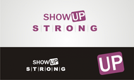 SHOW UP STRONG  Logo - Entry #24