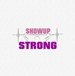 SHOW UP STRONG  Logo - Entry #144