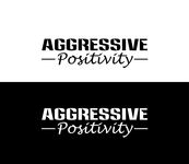 Aggressive Positivity  Logo - Entry #68