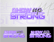 SHOW UP STRONG  Logo - Entry #85