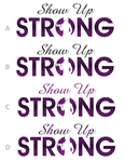 SHOW UP STRONG  Logo - Entry #92