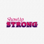 SHOW UP STRONG  Logo - Entry #79