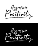 Aggressive Positivity  Logo - Entry #81