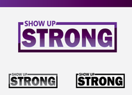 SHOW UP STRONG  Logo - Entry #7