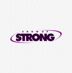 SHOW UP STRONG  Logo - Entry #82