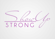 SHOW UP STRONG  Logo - Entry #70