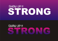 SHOW UP STRONG  Logo - Entry #118