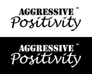 Aggressive Positivity  Logo - Entry #102